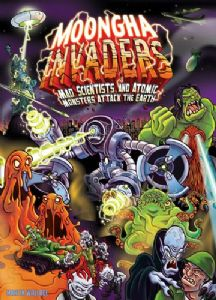 Moongha Invaders : Mad Scientists and Atomic Monsters Attack the Earth!